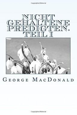 Band 1 von 3 der Nicht gehaltene Predigten Reihe von George MacDonald.
