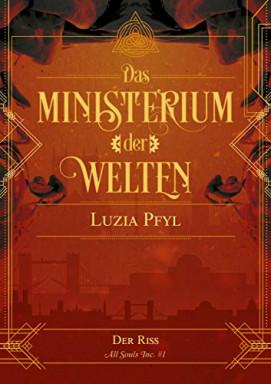Band 1 von 4 der Ministerium der Welten Reihe von Luzia Pfyl.