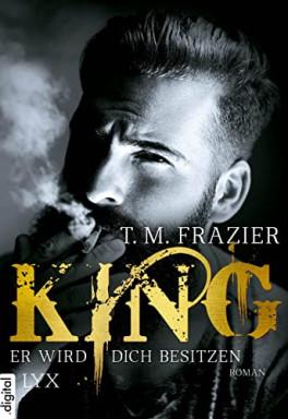Teil 1 von 12 der King Reihe von T. M. Frazier.