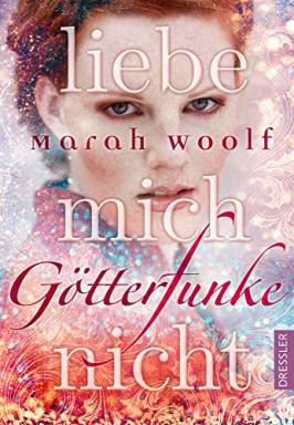 Band 1 von 3 der Götterfunke Reihe von Marah Woolf.