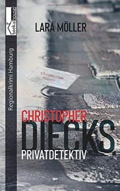 Band 1 von 2 der Privatdetektiv Christopher Diecks Reihe von Lara Möller.