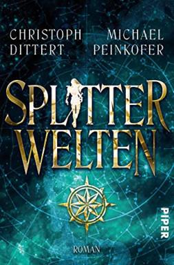 Band 1 von 3 der Splitterwelten Reihe von Christoph Dittert u.a..