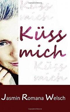 Teil 1 von 3 der Küss mich Reihe von Jasmin Romana Welsch.