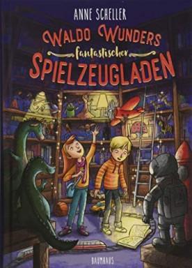 Band 1 von 2 der Waldo Wunders fantastischer Spielzeugladen Reihe von Anne Scheller.