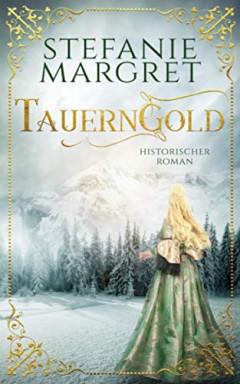 Band 1 von 2 der Tauerngold Saga Reihe von Stefanie Margret.