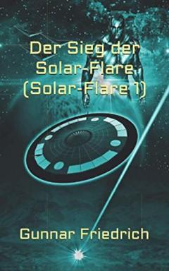 Band 1 von 6 der Solar-Flare Reihe von Gunnar Friedrich.