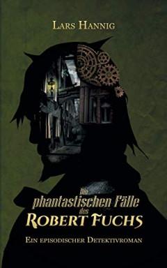 Band 1 von 5 der Robert Fuchs Reihe von Lars Hannig.