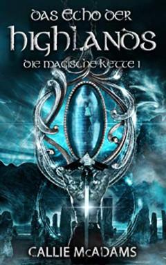 Buch 1 von 5 der Die magische Kette / Highlander Saga Reihe von Callie McAdams.
