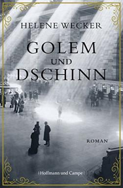 Teil 1 von 2 der Golem und Dschinn Reihe von Helene Wecker.